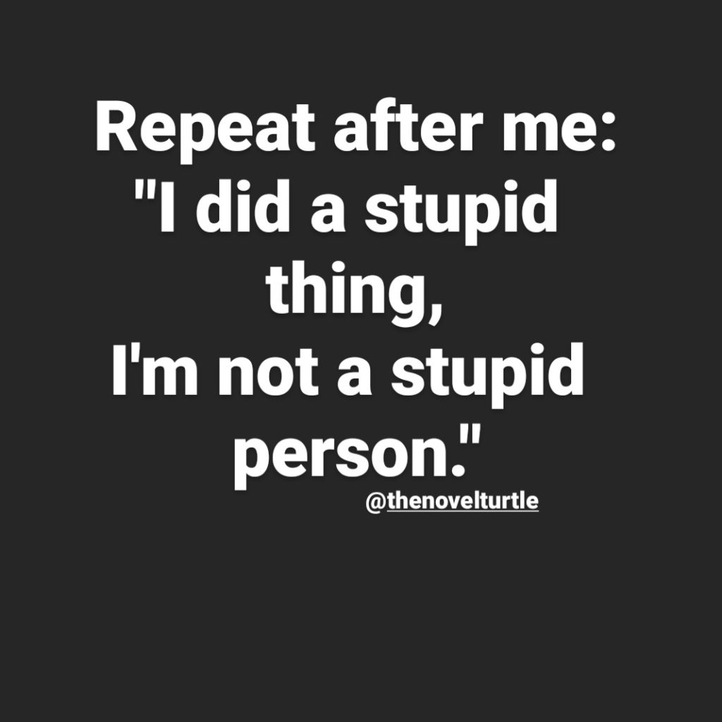 Quote: Repeat after me...I did a stupid thing, I'm not a stupid person.